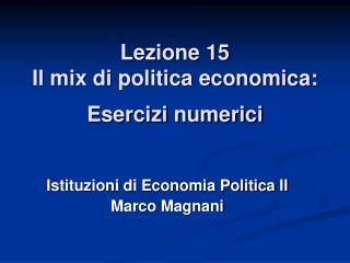 Lezione 15 Il mix di politica economica:  Esercizi numerici