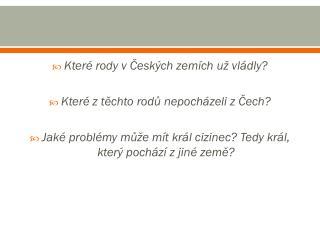 Které rody v Českých zemích už vládly? Které z těchto rodů nepocházeli z Čech?