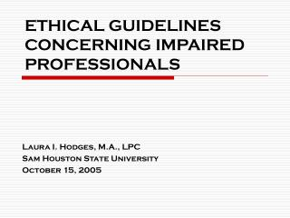 ETHICAL GUIDELINES CONCERNING IMPAIRED PROFESSIONALS