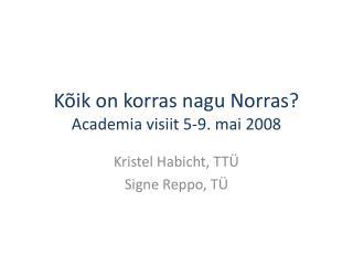Kõik on korras nagu Norras? Academia visiit 5-9. mai 2008