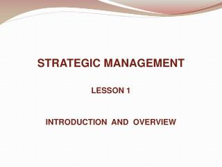 STRATEGIC MANAGEMENT LESSON 1 INTRODUCTION  AND  OVERVIEW