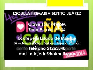 ESCUELA PRIMARIA BENITO JUÁREZ Clave 15EPR4945M Zona Escolar P 034 Ecatepec, Estado de  México
