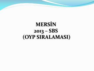 MERSİN 2013 –  SBS  (OYP SIRALAMASI)
