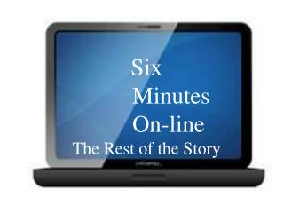 Six 		   Minutes 		   On-line The Rest of the Story
