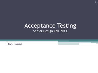 Acceptance Testing Senior Design Fall 2013