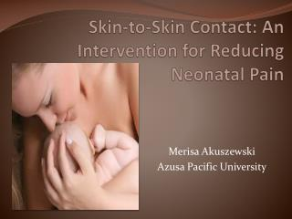 Skin-to-Skin Contact: An Intervention for Reducing Neonatal Pain