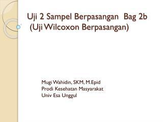 Uji  2  Sampel Berpasangan   Bag 2b  ( Uji Wilcoxon Berpasangan )