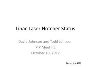 Linac Laser Notcher Status