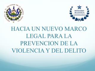HACIA UN NUEVO MARCO LEGAL PARA LA PREVENCION DE LA VIOLENCIA Y DEL DELITO