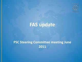 FAS update PSC Steering Committee meeting June 2011