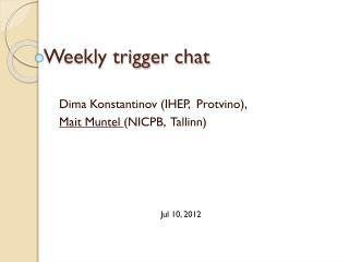 Weekly trigger chat