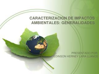 CARACTERIZACION DE IMPACTOS AMBIENTALES: GENERALIDADES