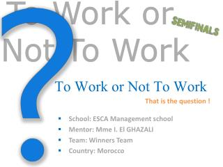 To Work or Not To Work