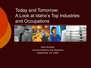 Today and Tomorrow: A Look at Idaho s Top Industries and Occupations