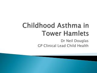 Childhood Asthma in Tower Hamlets