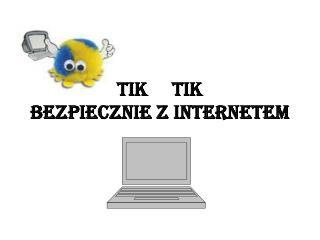 TIK      TIK bezpiecznie z Internetem