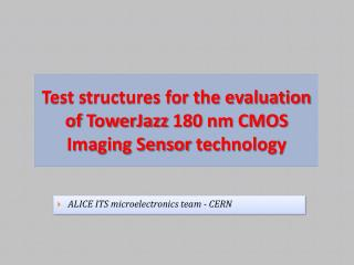 Test structures for the evaluation of  TowerJazz 180 nm CMOS Imaging Sensor  technology