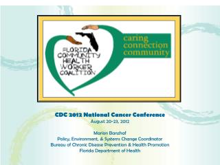 CDC 2012 National Cancer Conference August 20-23, 2012 Marion Banzhaf