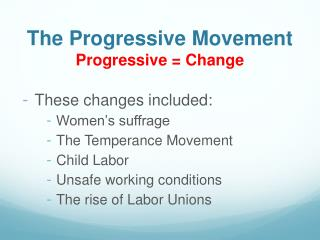The Progressive Movement Progressive = Change