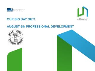OUR BIG DAY OUT! AUGUST 9th  PROFESSIONAL DEVELOPMENT
