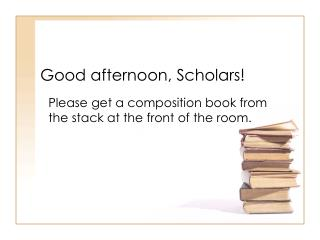 Good afternoon, Scholars!
