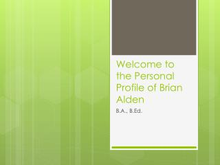 Welcome to the Personal Profile of Brian Alden