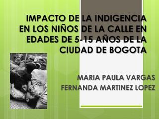 IMPACTO DE LA INDIGENCIA EN LOS NIÑOS DE LA CALLE EN EDADES DE 5-15 AÑOS DE LA CIUDAD DE BOGOTA