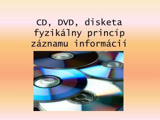 CD, DVD, disketa fyzikálny princíp záznamu informácií