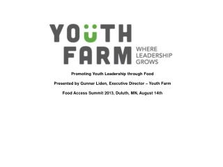 Promoting Youth Leadership through Food Presented by Gunnar Liden, Executive Director – Youth Farm