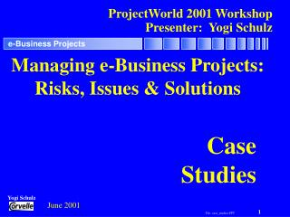 ProjectWorld 2001 Workshop  Presenter:  Yogi Schulz