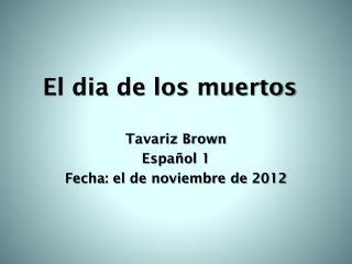 Tavariz Brown Español 1 Fecha: el de noviembre de 2012