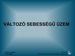 VÁLTOZÓ SEBESSÉGŰ ÜZEM