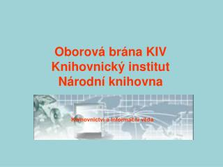 Oborová brána KIV Knihovnický institut  Národní knihovna
