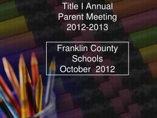 Title I Annual Parent Meeting 2012-2013 Franklin County Schools October  2012