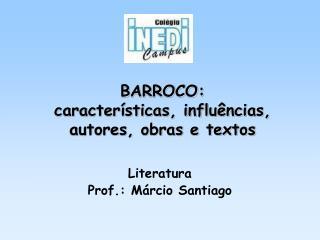 BARROCO:  caracter sticas, influ ncias, autores, obras e textos