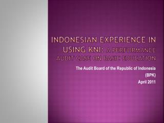 INDONESIAN EXPERIENCE IN USING KNI:  A PERFORMANCE AUDIT CASE ON BASIC EDUCATION