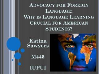 Advocacy for Foreign Language:  Why is Language Learning Crucial for American Students?