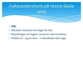 Folkeskolereform p� Vestre Skole 2014