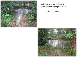 uchupayaco  una de  las  dos  Quebrada donde la población toma el agua.
