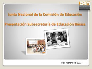 Junta Nacional de la Comisión de Educación Presentación Subsecretaría de Educación Básica