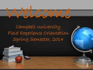 Welcome Campbell University Field Experience Orientation Spring Semester, 2014