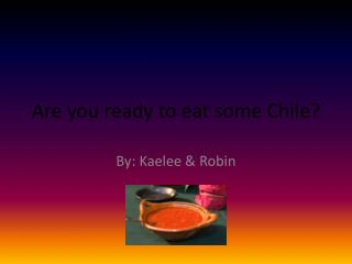 Are you ready to eat some Chile?