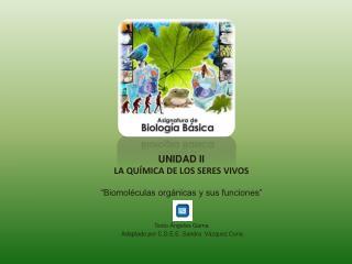"""UNIDAD II LA QUÍMICA DE LOS SERES VIVOS """"Biomoléculas orgánicas y sus funciones"""""""