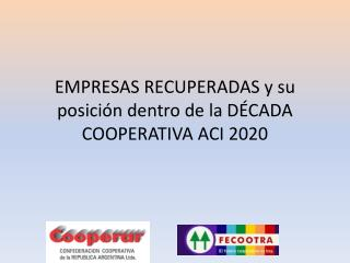 EMPRESAS RECUPERADAS y su posición dentro de la DÉCADA COOPERATIVA ACI 2020