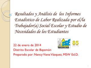 22 de enero de 2014 Distrito Escolar de Bayamón Preparado por: Nancy Viana Vázquez, MSW  Ed.D .
