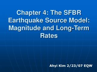 Chapter 4: The SFBR Earthquake Source Model: Magnitude and Long-Term Rates