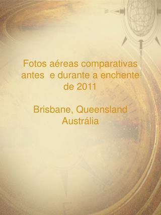 Fotos aéreas comparativas antes  e durante a enchente de 2011 Brisbane,  Queensland  Austrália