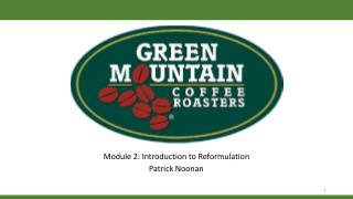 Module 2: Introduction to Reformulation Patrick Noonan