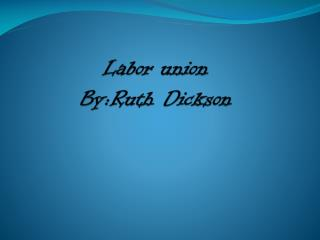 Labor union By:Ruth Dickson