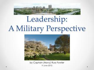 Leadership :  A Military Perspective
